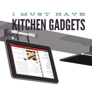 3 Must-Have Kitchen Gadgets