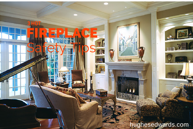 3 Hot Fireplace Safety Tips- Hughes Edwards Builders