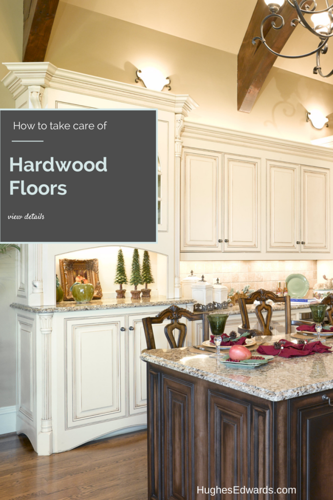 how to take care of hardwood floors- Hughes Edwards Builders