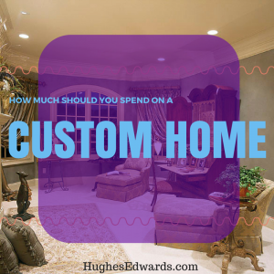 How Much Should You Spend on a Custom Home