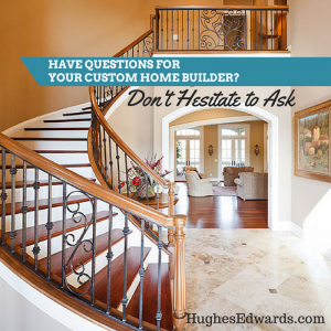 5 Questions You Need to Ask your Custom Home Builder