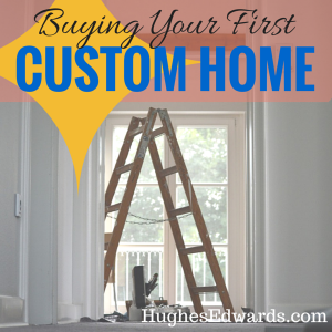 First Time Buying a Custom Home – Here's What You Need to Know