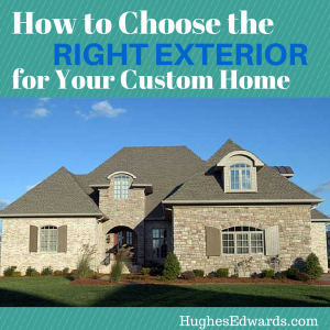 How to Choose the Right Exterior for Your Custom Home