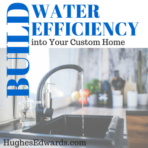 Water Efficiency in Your Custom Home