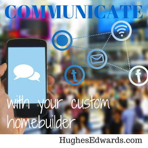 How to Communicate with Your Custom Homebuilder