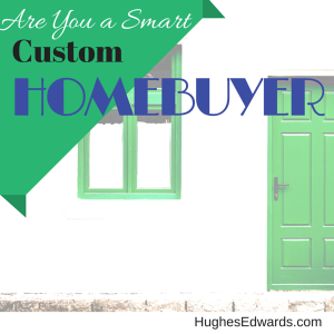 Characteristics of a Smart Custom Homebuyer