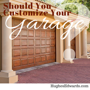 Should You Customize Your Garage – Hughes Edwards Builders